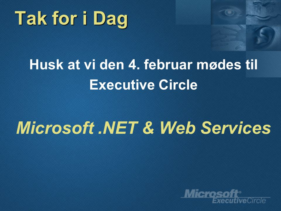 Tak for i Dag Husk at vi den 4. februar mødes til Executive Circle Microsoft.NET & Web Services