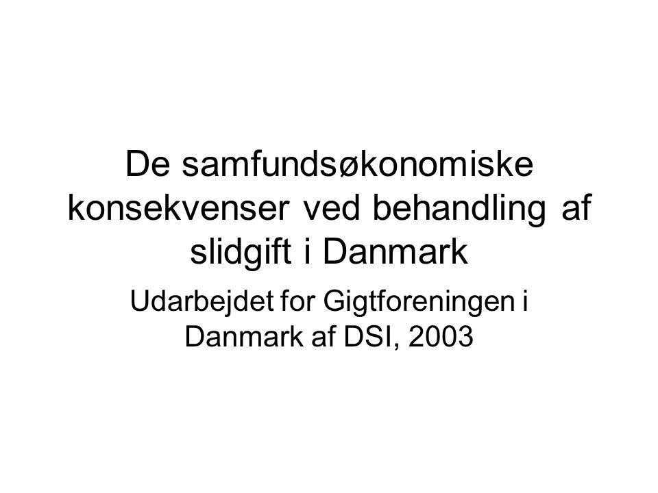 De samfundsøkonomiske konsekvenser ved behandling af slidgift i Danmark Udarbejdet for Gigtforeningen i Danmark af DSI, 2003