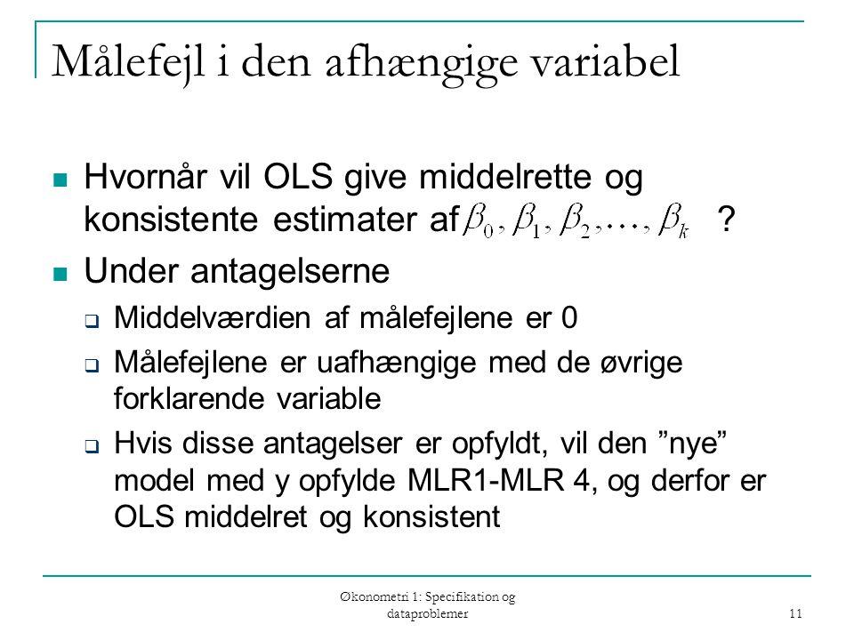 Økonometri 1: Specifikation og dataproblemer 11 Målefejl i den afhængige variabel Hvornår vil OLS give middelrette og konsistente estimater af .