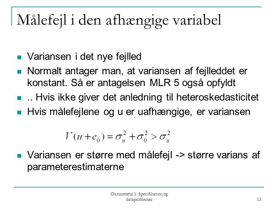 Økonometri 1: Specifikation og dataproblemer 13 Målefejl i den afhængige variabel Variansen i det nye fejlled Normalt antager man, at variansen af fejlleddet er konstant.
