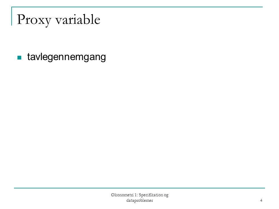 Økonometri 1: Specifikation og dataproblemer 4 Proxy variable tavlegennemgang