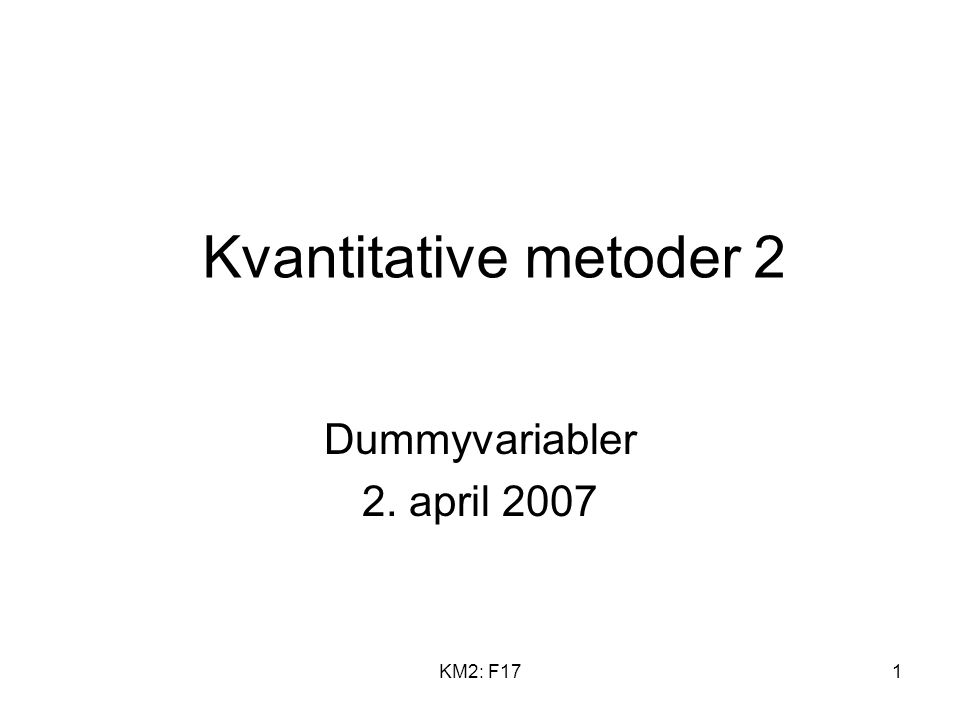 KM2: F171 Kvantitative metoder 2 Dummyvariabler 2. april 2007