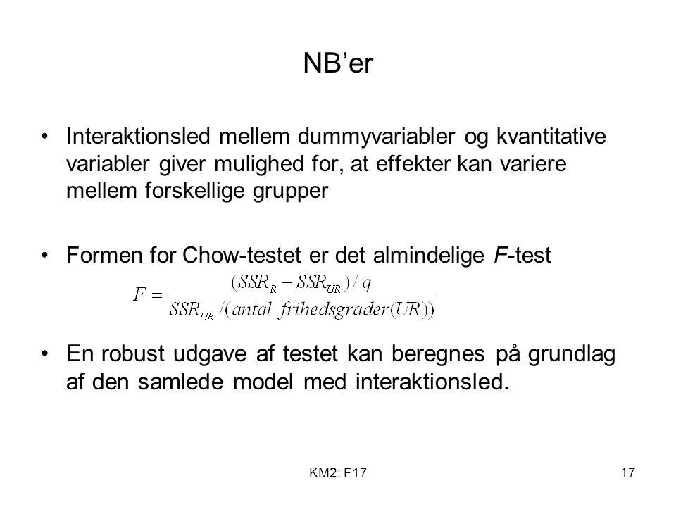 KM2: F1717 NB'er Interaktionsled mellem dummyvariabler og kvantitative variabler giver mulighed for, at effekter kan variere mellem forskellige grupper Formen for Chow-testet er det almindelige F-test En robust udgave af testet kan beregnes på grundlag af den samlede model med interaktionsled.