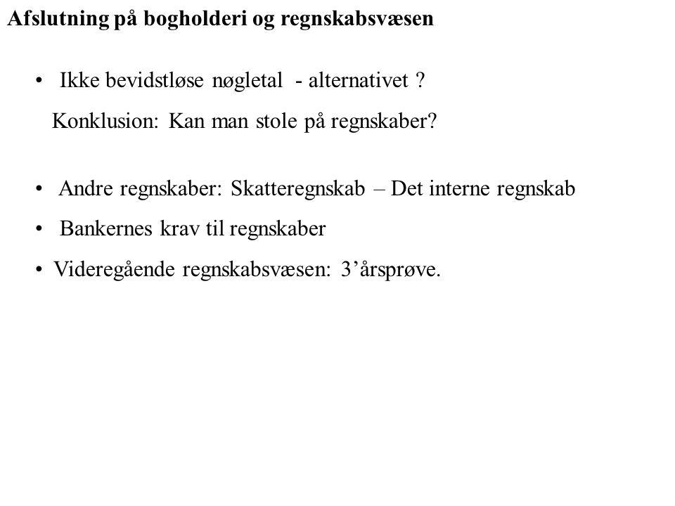 Afslutning på bogholderi og regnskabsvæsen Ikke bevidstløse nøgletal - alternativet .
