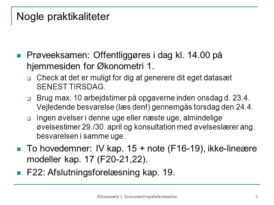 Økonometri 1: Instrumentvariabelestimation 2 Nogle praktikaliteter Prøveeksamen: Offentliggøres i dag kl.