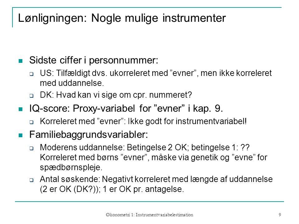 Økonometri 1: Instrumentvariabelestimation 9 Lønligningen: Nogle mulige instrumenter Sidste ciffer i personnummer:  US: Tilfældigt dvs.