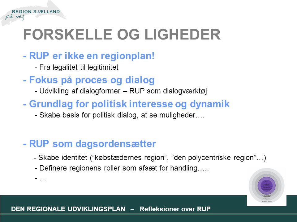 DEN REGIONALE UDVIKLINGSPLAN – Refleksioner over RUP FORSKELLE OG LIGHEDER - RUP er ikke en regionplan.