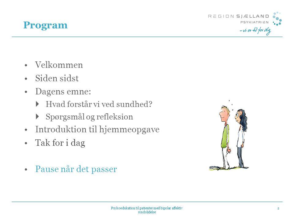 Program Velkommen Siden sidst Dagens emne:  Hvad forstår vi ved sundhed?  Spørgsmål og refleksion Introduktion til hjemmeopgave Tak for i dag Pause