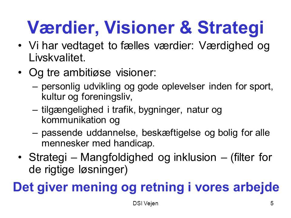DSI Vejen5 Værdier, Visioner & Strategi Vi har vedtaget to fælles værdier: Værdighed og Livskvalitet.
