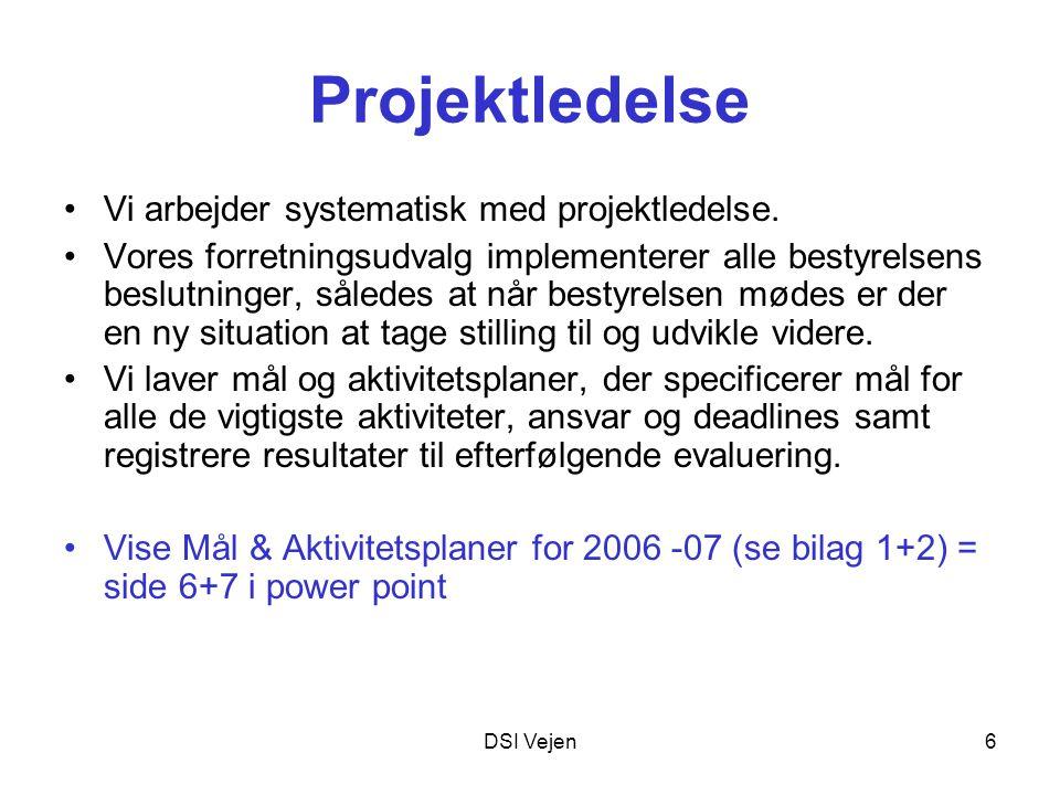 DSI Vejen6 Projektledelse Vi arbejder systematisk med projektledelse.