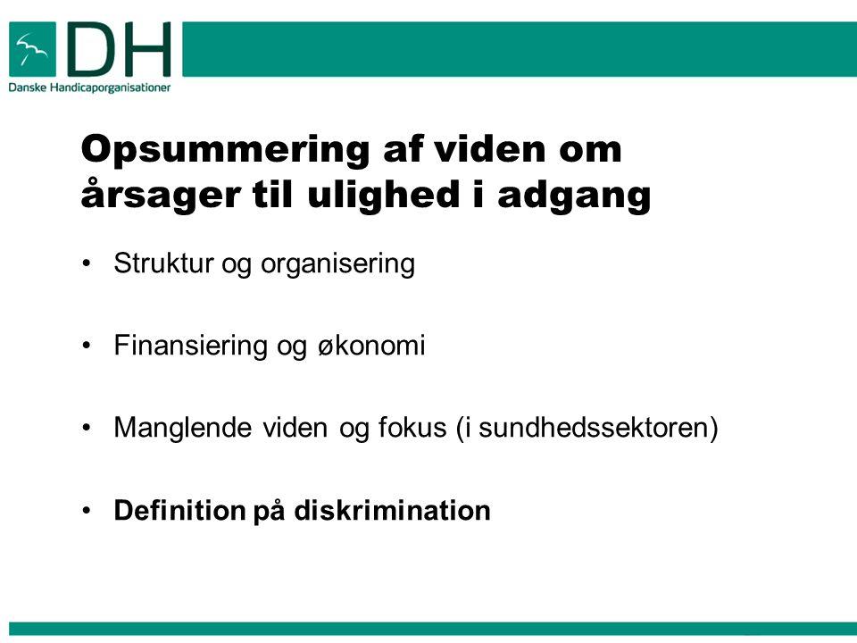 Opsummering af viden om årsager til ulighed i adgang Struktur og organisering Finansiering og økonomi Manglende viden og fokus (i sundhedssektoren) Definition på diskrimination 7t