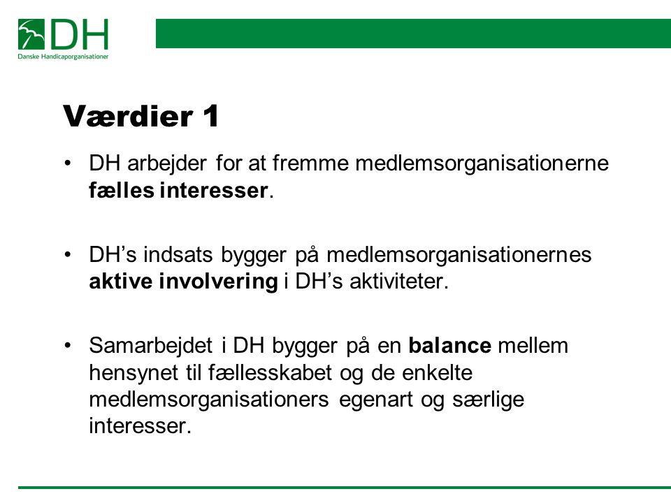 Værdier 1 DH arbejder for at fremme medlemsorganisationerne fælles interesser.