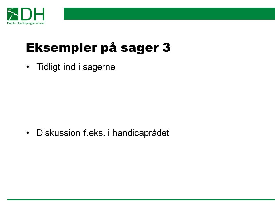 Eksempler på sager 3 Tidligt ind i sagerne Diskussion f.eks. i handicaprådet