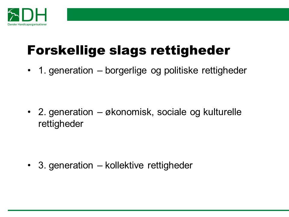Forskellige slags rettigheder 1. generation – borgerlige og politiske rettigheder 2.