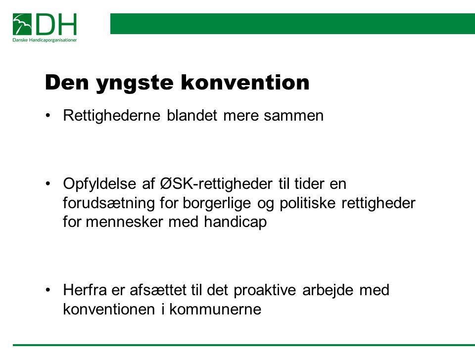 Den yngste konvention Rettighederne blandet mere sammen Opfyldelse af ØSK-rettigheder til tider en forudsætning for borgerlige og politiske rettigheder for mennesker med handicap Herfra er afsættet til det proaktive arbejde med konventionen i kommunerne
