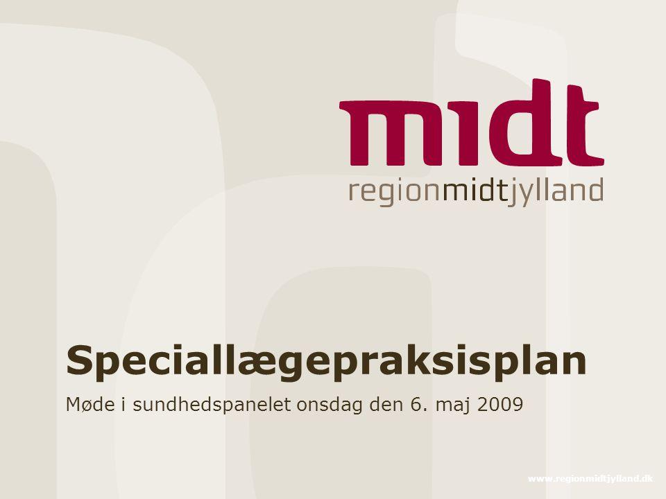www.regionmidtjylland.dk Speciallægepraksisplan Møde i sundhedspanelet onsdag den 6. maj 2009