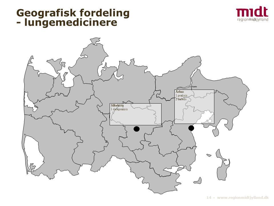14 ▪ www.regionmidtjylland.dk Geografisk fordeling - lungemedicinere Århus 1 praksis 2 deltids Silkeborg 1 delepraksis