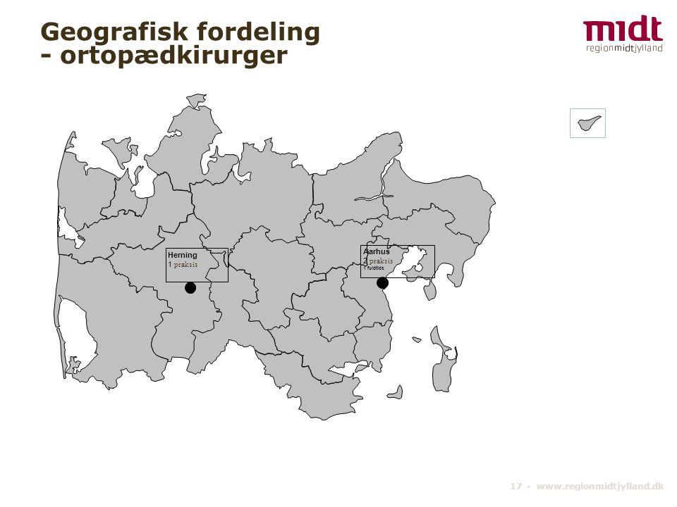 17 ▪ www.regionmidtjylland.dk Geografisk fordeling - ortopædkirurger Aarhus 2 praksis 1 fuldtids Herning 1 praksis