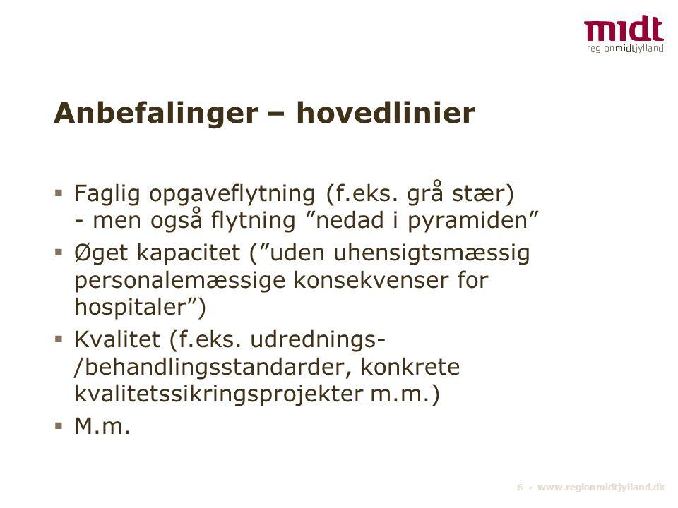 6 ▪ www.regionmidtjylland.dk Anbefalinger – hovedlinier  Faglig opgaveflytning (f.eks.