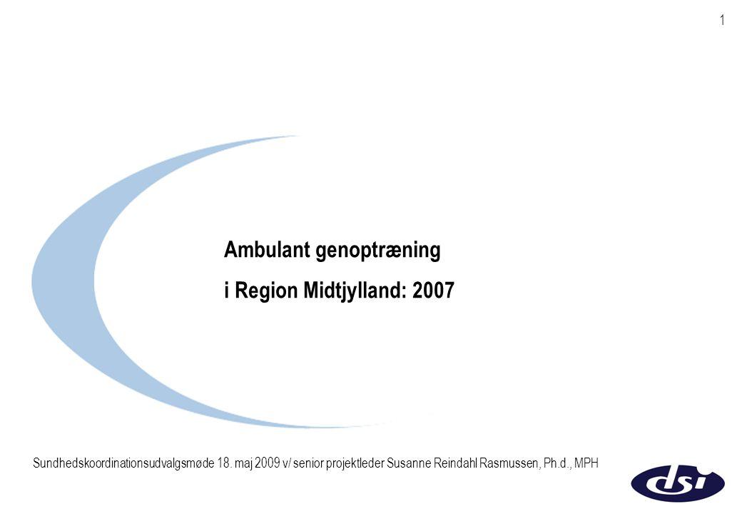 1 Ambulant genoptræning i Region Midtjylland: 2007 Sundhedskoordinationsudvalgsmøde 18.