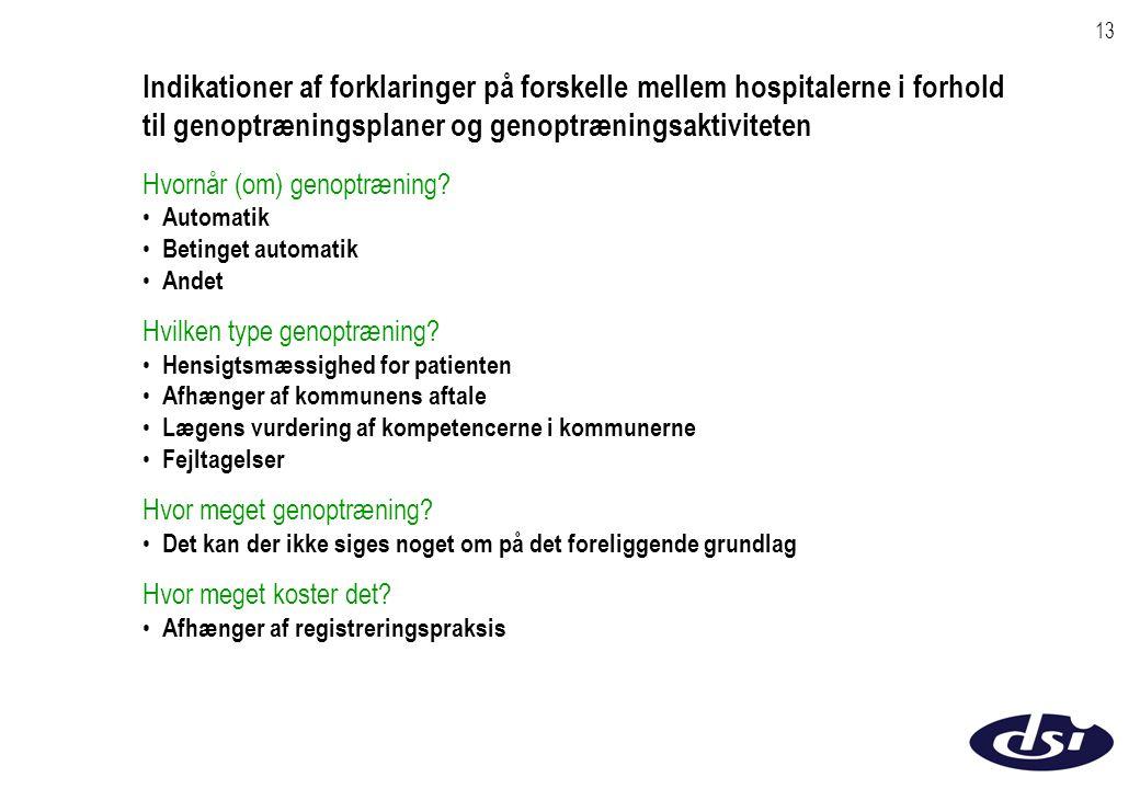 13 Indikationer af forklaringer på forskelle mellem hospitalerne i forhold til genoptræningsplaner og genoptræningsaktiviteten Hvornår (om) genoptræning.