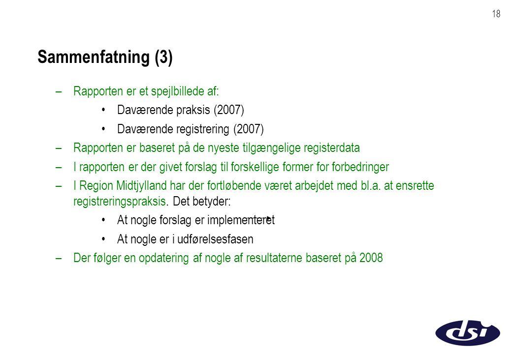 18 Sammenfatning (3) –Rapporten er et spejlbillede af: Daværende praksis (2007) Daværende registrering (2007) –Rapporten er baseret på de nyeste tilgængelige registerdata –I rapporten er der givet forslag til forskellige former for forbedringer –I Region Midtjylland har der fortløbende været arbejdet med bl.a.