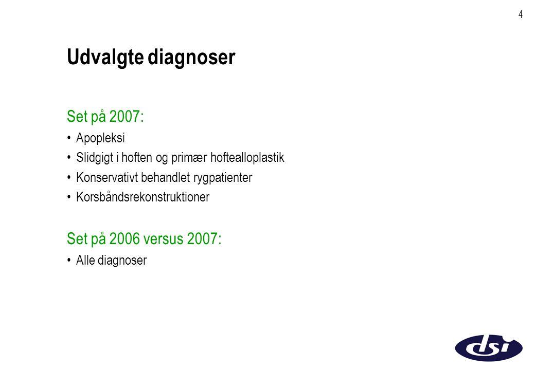 4 Udvalgte diagnoser Set på 2007: Apopleksi Slidgigt i hoften og primær hoftealloplastik Konservativt behandlet rygpatienter Korsbåndsrekonstruktioner Set på 2006 versus 2007: Alle diagnoser