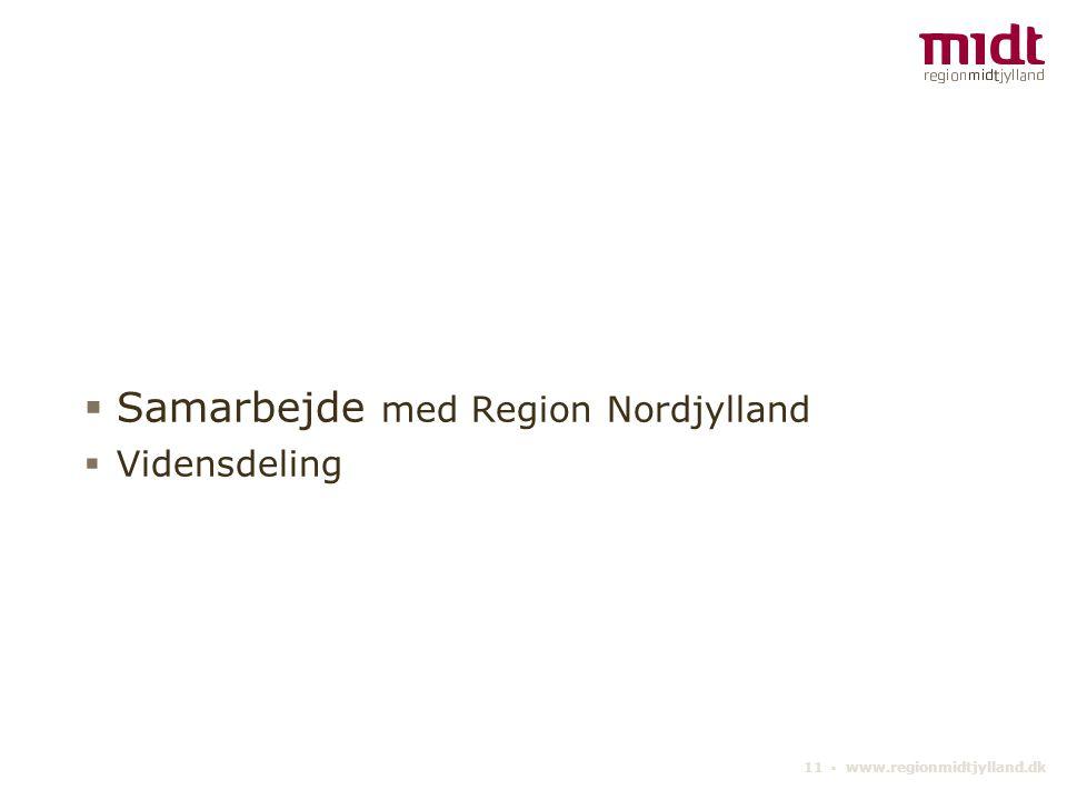 11 ▪ www.regionmidtjylland.dk  Samarbejde med Region Nordjylland  Vidensdeling