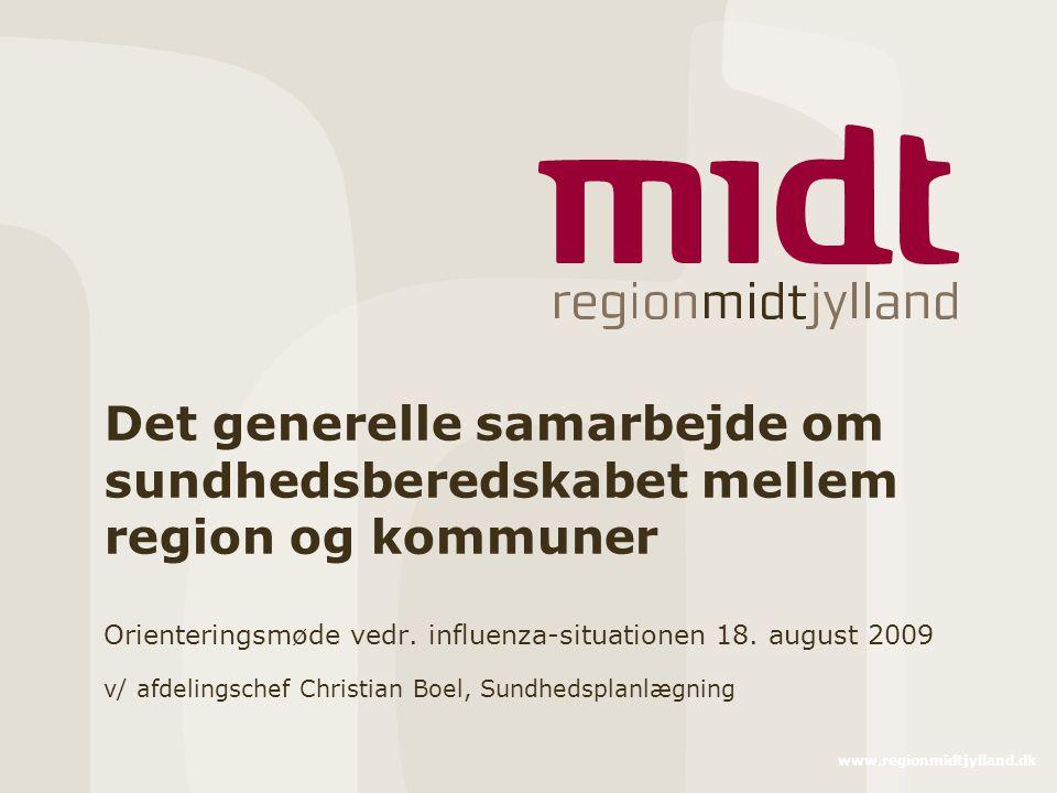 www.regionmidtjylland.dk Det generelle samarbejde om sundhedsberedskabet mellem region og kommuner Orienteringsmøde vedr.
