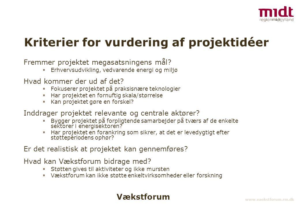 Vækstforum www.vaekstforum.rm.dk Kriterier for vurdering af projektidéer Fremmer projektet megasatsningens mål.