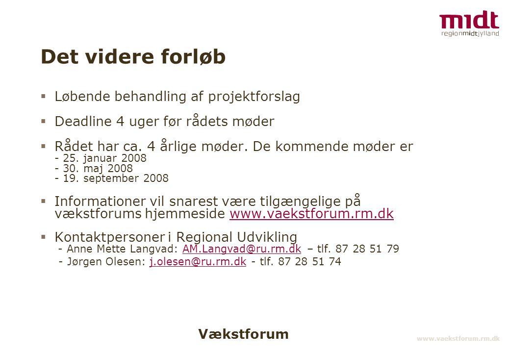 Vækstforum www.vaekstforum.rm.dk Det videre forløb  Løbende behandling af projektforslag  Deadline 4 uger før rådets møder  Rådet har ca.