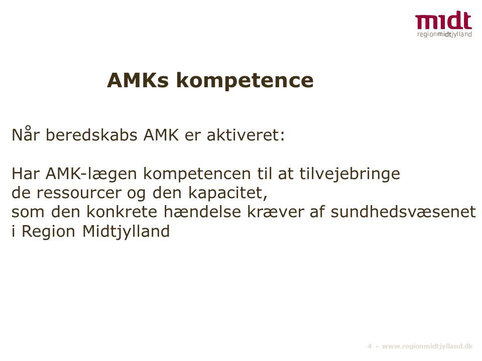 4 ▪ www.regionmidtjylland.dk AMKs kompetence Når beredskabs AMK er aktiveret: Har AMK-lægen kompetencen til at tilvejebringe de ressourcer og den kapacitet, som den konkrete hændelse kræver af sundhedsvæsenet i Region Midtjylland