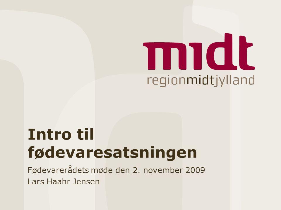 Intro til fødevaresatsningen Fødevarerådets møde den 2. november 2009 Lars Haahr Jensen