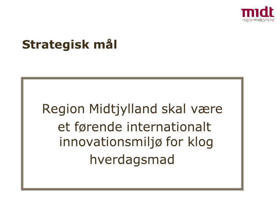 Strategisk mål Region Midtjylland skal være et førende internationalt innovationsmiljø for klog hverdagsmad