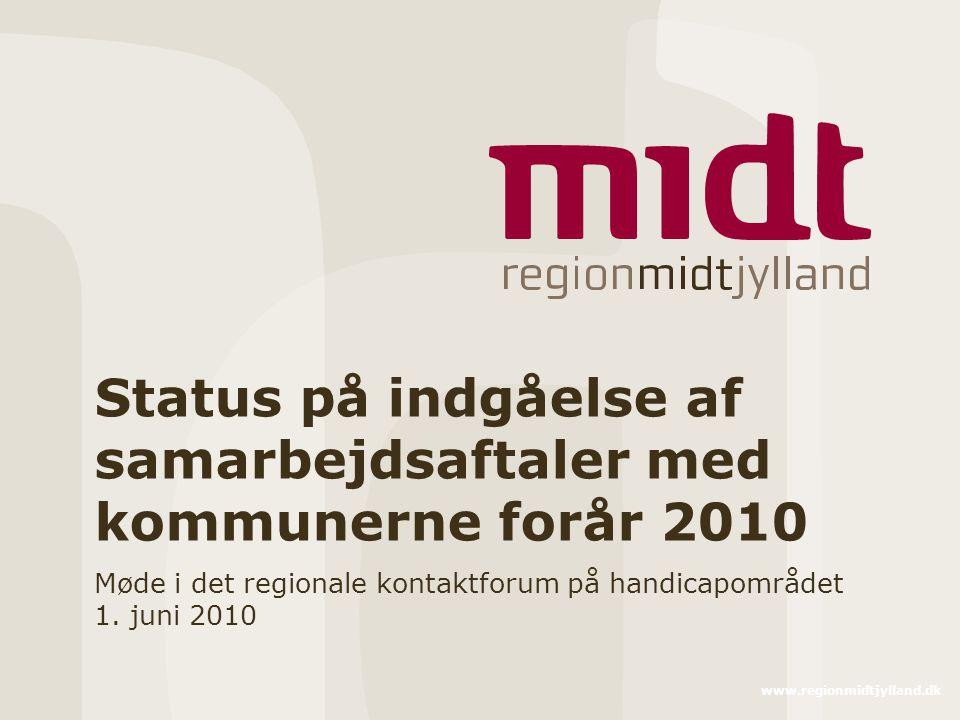 www.regionmidtjylland.dk Status på indgåelse af samarbejdsaftaler med kommunerne forår 2010 Møde i det regionale kontaktforum på handicapområdet 1.
