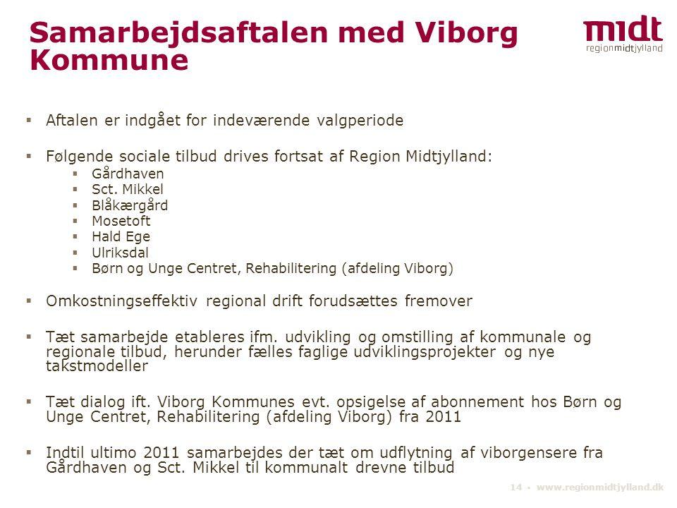 14 ▪ www.regionmidtjylland.dk Samarbejdsaftalen med Viborg Kommune  Aftalen er indgået for indeværende valgperiode  Følgende sociale tilbud drives fortsat af Region Midtjylland:  Gårdhaven  Sct.