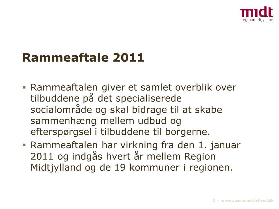 2 ▪ www.regionmidtjylland.dk Rammeaftale 2011  Rammeaftalen giver et samlet overblik over tilbuddene på det specialiserede socialområde og skal bidrage til at skabe sammenhæng mellem udbud og efterspørgsel i tilbuddene til borgerne.