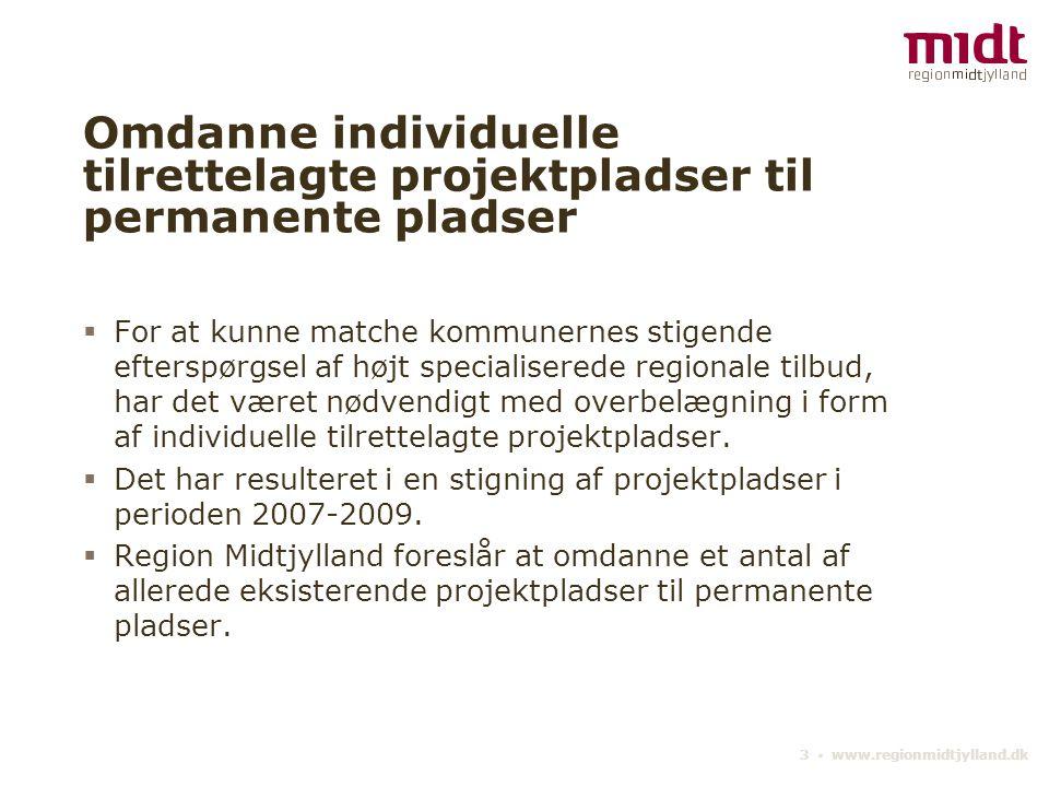 3 ▪ www.regionmidtjylland.dk Omdanne individuelle tilrettelagte projektpladser til permanente pladser  For at kunne matche kommunernes stigende efterspørgsel af højt specialiserede regionale tilbud, har det været nødvendigt med overbelægning i form af individuelle tilrettelagte projektpladser.