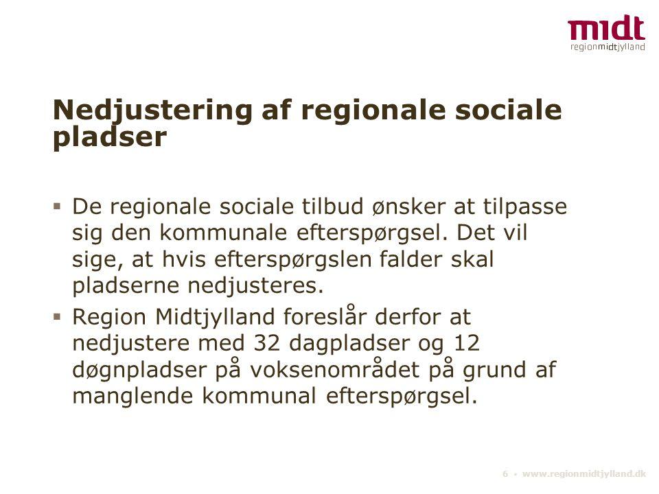 6 ▪ www.regionmidtjylland.dk Nedjustering af regionale sociale pladser  De regionale sociale tilbud ønsker at tilpasse sig den kommunale efterspørgsel.