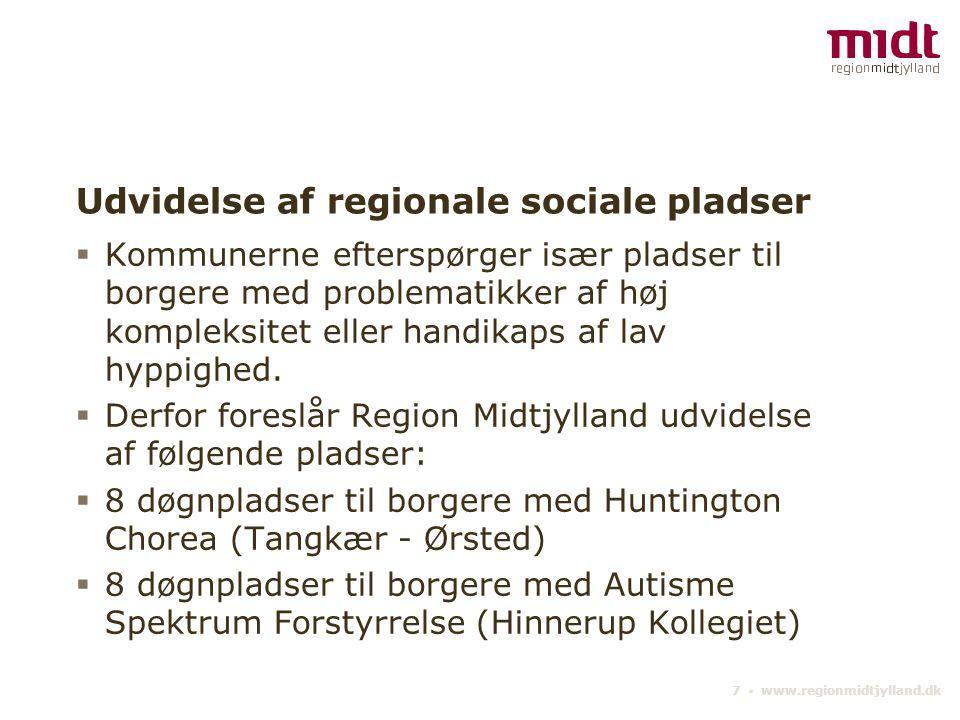7 ▪ www.regionmidtjylland.dk Udvidelse af regionale sociale pladser  Kommunerne efterspørger især pladser til borgere med problematikker af høj kompleksitet eller handikaps af lav hyppighed.