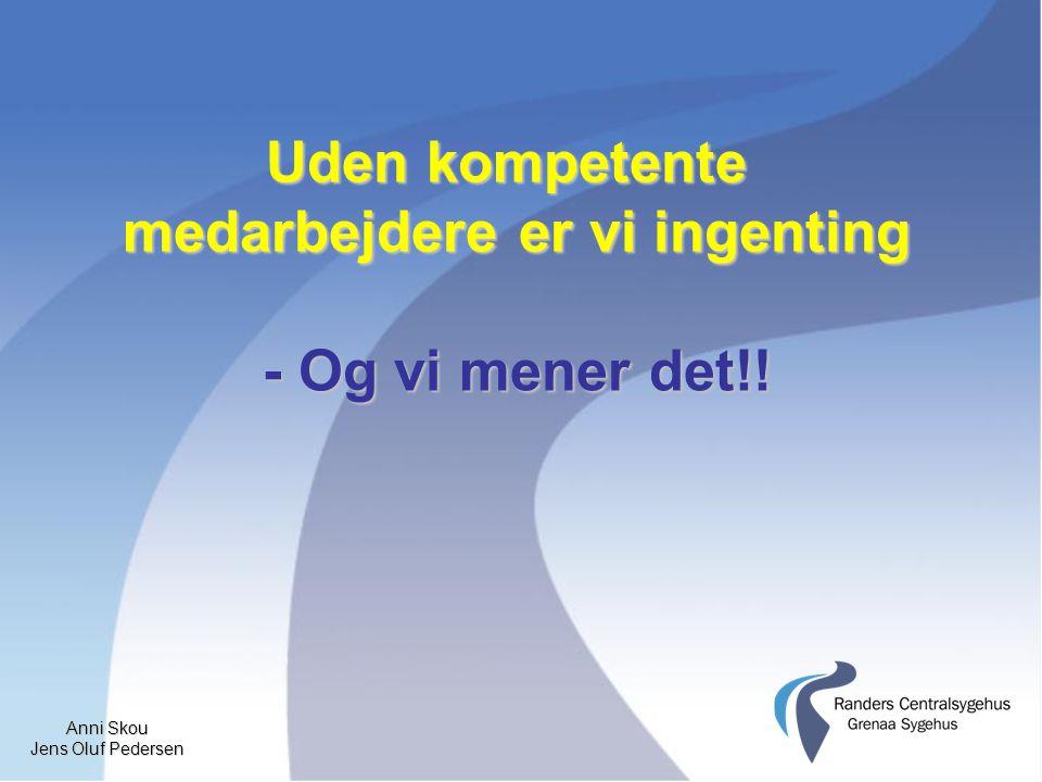 Anni Skou Jens Oluf Pedersen Uden kompetente medarbejdere er vi ingenting - Og vi mener det!!
