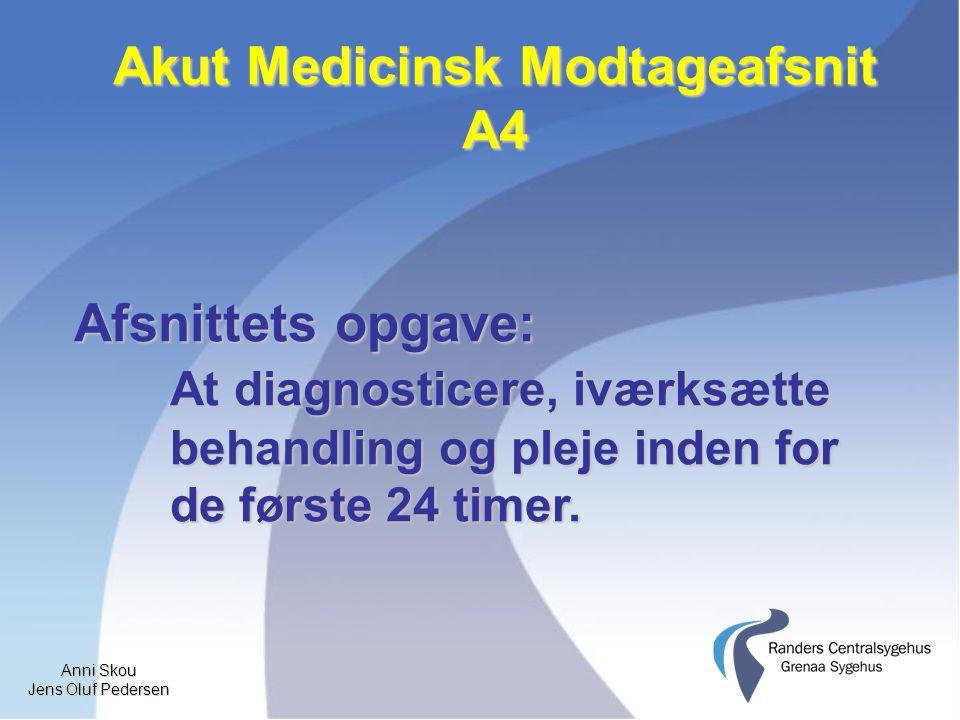 Anni Skou Jens Oluf Pedersen Akut Medicinsk Modtageafsnit A4 Afsnittets opgave: At diagnosticere, iværksætte behandling og pleje inden for de første 24 timer.