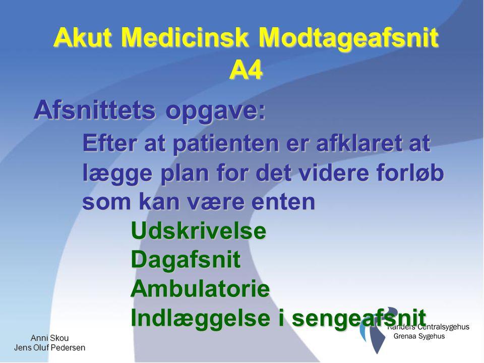 Anni Skou Jens Oluf Pedersen Afsnittets opgave: Efter at patienten er afklaret at lægge plan for det videre forløb som kan være enten UdskrivelseDagafsnitAmbulatorie Indlæggelse i sengeafsnit Akut Medicinsk Modtageafsnit A4