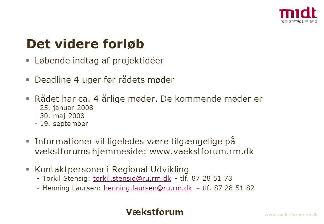 Vækstforum www.vaekstforum.rm.dk Det videre forløb  Løbende indtag af projektidéer  Deadline 4 uger før rådets møder  Rådet har ca.