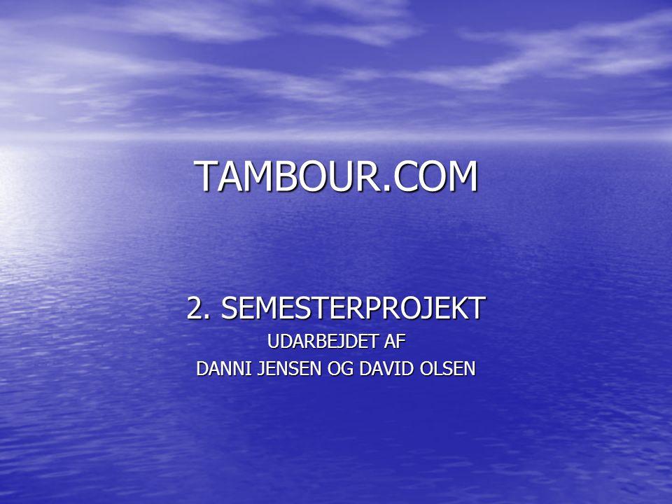 TAMBOUR.COM 2. SEMESTERPROJEKT UDARBEJDET AF DANNI JENSEN OG DAVID OLSEN