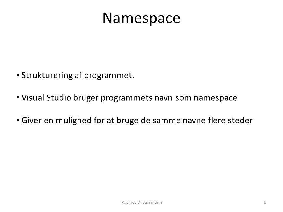 Rasmus D. Lehrmann6 Namespace Strukturering af programmet.