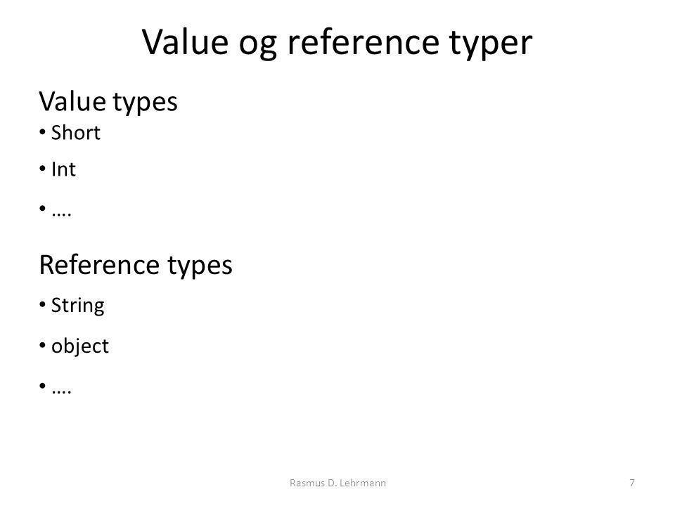 Rasmus D. Lehrmann7 Value og reference typer Value types Short Int ….