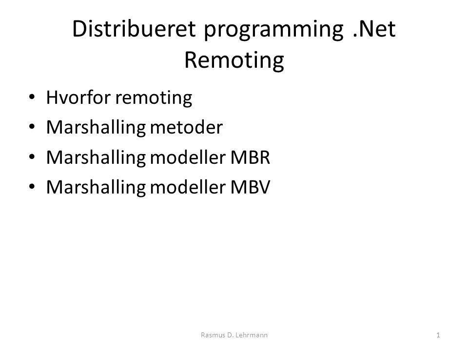 Distribueret programming.Net Remoting Hvorfor remoting Marshalling metoder Marshalling modeller MBR Marshalling modeller MBV 1Rasmus D.