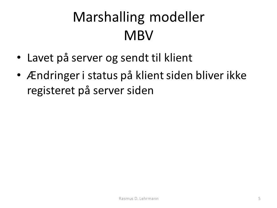Marshalling modeller MBV Lavet på server og sendt til klient Ændringer i status på klient siden bliver ikke registeret på server siden 5Rasmus D.