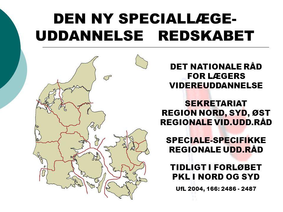 DEN NY SPECIALLÆGE- UDDANNELSE REDSKABET DET NATIONALE RÅD FOR LÆGERS VIDEREUDDANNELSE SEKRETARIAT REGION NORD, SYD, ØST REGIONALE VID.UDD.RÅD SPECIALE-SPECIFIKKE REGIONALE UDD.RÅD TIDLIGT I FORLØBET PKL I NORD OG SYD UfL 2004, 166: 2486 - 2487